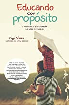 Educando con Propósito: 5 principios que guiarán la vida de tu hijo (Spanish Edition)