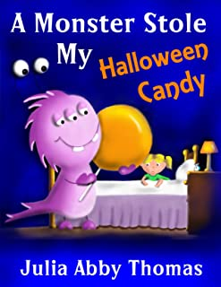 Children's Book: A Monster Stole My Halloween Candy (Halloween Edition)(A Funny And Colorful Illustrated Children's Bedtime Rhyming Picture Book For Ages 2-8) (A Monster Stole My Shoe Series 4)