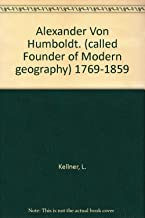 Alexander Von Humboldt. (called Founder of Modern geography) 1769-1859