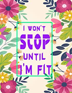 I won't stop until I'm fit: Daily weight loss planner for 12 weeks of diet and training tracking to be burn fat and be sup...