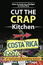 Cut The Crap Kitchen: How-to Cook On A Budget In Costa Rica (Cut The Crap Costa Rica)