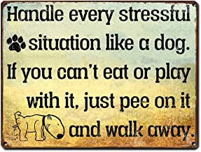 Handle Every Stressful Situation Like a Dog, 9 x 12 Inch Metal Sign Wall Art, Funny Quotes and Sayings, Decor and Gifts for Dog Lover, Pet Sitter, Groomer, Doggie Daycare, Breeders, RK3023 9x12