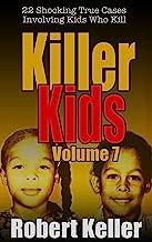 Killer Kids Volume 7: 22 Shocking True Crime Cases of Kids Who Kill