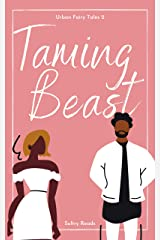 Taming Beast: Urban Fairytales Book 2 Kindle Edition