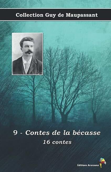 9 - Contes de la bécasse - 16 contes - Collection Guy de Maupassant: Texte intégral