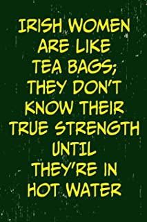 Irish Women are like Tea Bags; They don't know their True Strength Until They're in Hot Water: St. Patricks Day / Paddy's ...