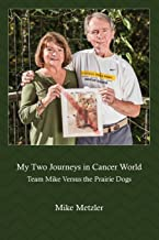 My Two Journeys in Cancer World: Team Mike Versus the Prairie Dogs