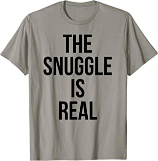 Funny T-shirt - The Snuggle Is Real