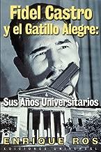Fidel Castro y el Gatillo Alegre: Sus Anos Universitarios
