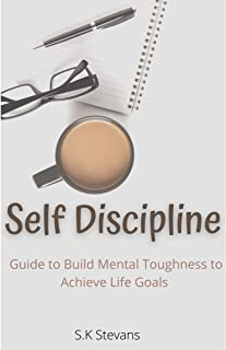Self Discipline: Guide To Build Mntal Toughness To Achieve Life Goals