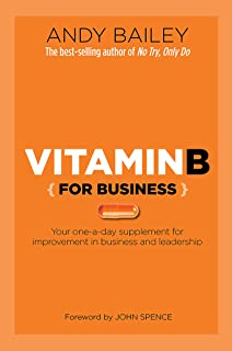 Vitamin B (For Business): Your one-a-day supplement for improvement in business and leadership