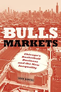 Bulls Markets: Chicago's Basketball Business and the New Inequality (Historical Studies of Urban America)