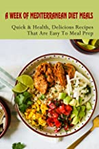 A Week Of Mediterranean Diet Meals: Quick & Health, Delicious Recipes That Are Easy To Meal Prep: Mediterranean Diet Snack...