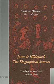 Jutta and Hildegard: the Biographical Sources (MWTC 1) (Medieval Women: Texts and Contexts)
