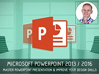 Microsoft Powerpoint 2013/2016 - Master PowerPoint Presentation & Improve Your Design Skills