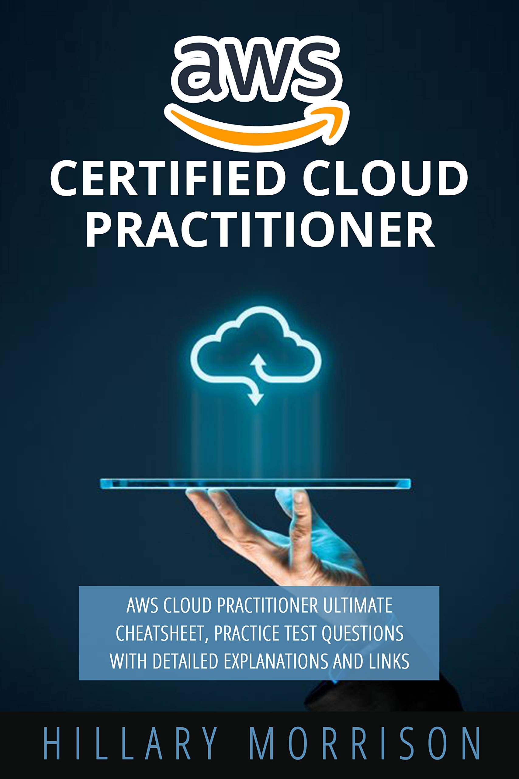 AWS Certified Cloud Practitioner: AWS Cloud Practitioner Ultimate Cheat sheet, Practice Test Questions with Detailed Expla...