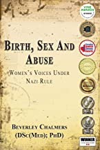 Birth, Sex and Abuse: Women's Voices Under Nazi Rule (Winner: Canadian Jewish Literary Award, CHOICE Outstanding Academic Title and USA National Jewish Book Award)