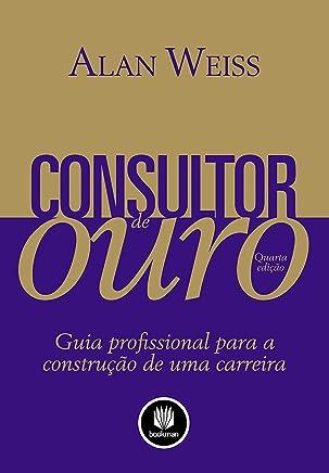 Consultor de Ouro: Guia Profissional para a Construção de uma Carreira
