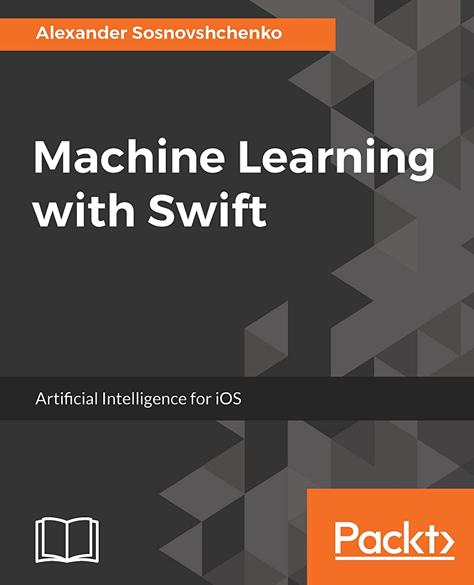 ネブ敵意危険Machine Learning with Swift: Artificial Intelligence for iOS (English Edition)