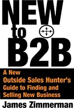 New to B2B: A New Outside Sales Hunter's Guide to Finding and Selling New Business