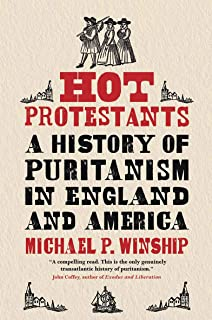 Hot Protestants: A History of Puritanism in England and America