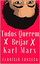 Todos Querem Beijar Karl Marx