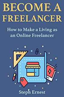 Become a Freelancer: How to Make a Living as an Online Freelancer