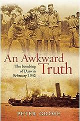 An Awkward Truth: The Bombing of Darwin, February 1942 Kindle Edition