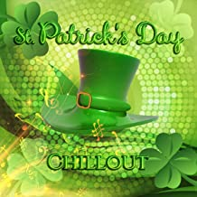 St. Patrick's Day - The Best Chillout of St. Patrick's Day, Favourite Irish Dance, Irish Drinking Songs, Irish Instruments & Electronic Music, Cocktail Party, Dinner Party, Relax & Party Music