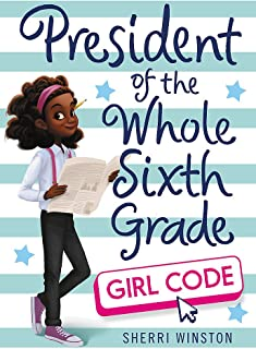 President of the Whole Sixth Grade: Girl Code (President Series)