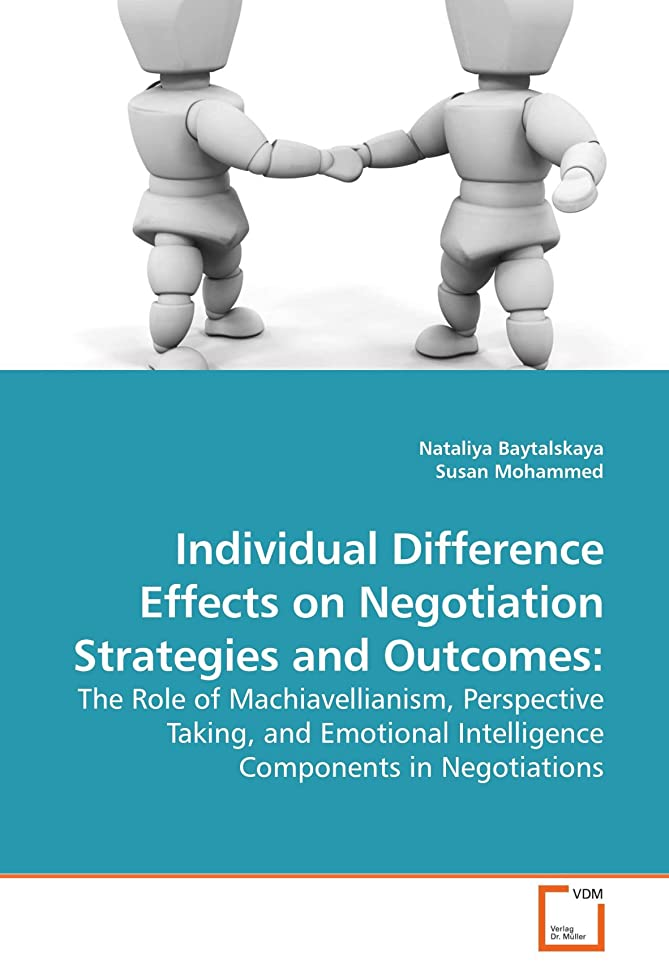 行動しがみつくためらうIndividual Difference Effects on Negotiation Strategies and Outcomes:: The Role of Machiavellianism, Perspective Taking, and Emotional Intelligence Components in Negotiations