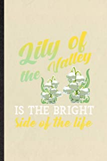 Lily of the Valley Is the Bright Side of the Life: Funny Lilly Of The Valley Gardener Lined Notebook/ Blank Journal For Ga...