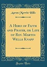 A Hero of Faith and Prayer, or Life of Rev. Martin Wells Knapp (Classic Reprint)