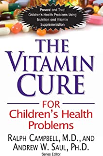 The Vitamin Cure for Children's Health Problems: Prevent and Treat Children's Health Problems Using Nutrition and Vitamin ...