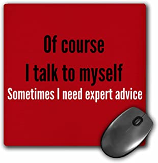 3dRose of course I talk to myself sometimes I need expert advice, Mouse Pad, 20cm by 20cm