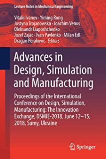 Advances in Design, Simulation and Manufacturing: Proceedings of the International Conference on Design, Simulation, Manuf...