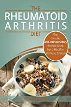 Rheumatoid Arthritis - The Simple Anti Inflammatory Recipe Book for a Healthy Immune System: 28 Day Meal Plans