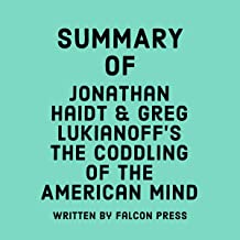Summary of Jonathan Haidt and Greg Lukianoff's The Coddling of the American Mind