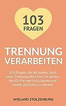 Trennung verarbeiten: 103 Fragen, die dir helfen, nach einer Trennung dein Herz zu heilen, den Ex-Partner loszulassen und ...