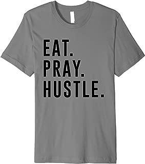 Eat. Pray. Hustle. Entrepreneur Lifestyle T-Shirt