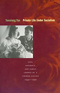 Private Life Under Socialism: Love, Intimacy, and Family Change in a Chinese Village, 1949-1999