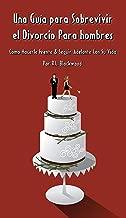 Una Guía para Sobrevivir el Divorcio Para hombres: Cómo Hacerle Frente & Seguir Adelante Con Su Vida (Spanish Edition)