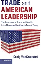 Trade and American Leadership: The Paradoxes of Power and Wealth from Alexander Hamilton to Donald Trump