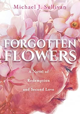 Forgotten Flowers: A Novel of Redemption and Second Love