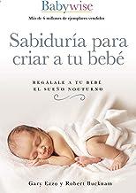 Sabiduría para criar a tu bebé: Regálale a tu bebé el sueño nocturno (Spanish Edition)