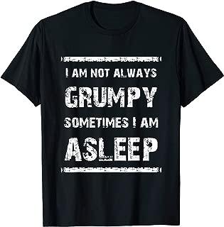 I Am Not Always Grumpy Sometimes I Am Asleep Funny Shirt