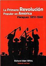 La primera revolución popular en América: Paraguay 1810-1840 (Spanish Edition)