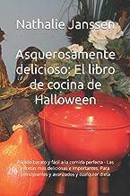 Asquerosamente delicioso: El libro de cocina de Halloween: Rápido barato y fácil a la comida perfecta - Las recetas más de...