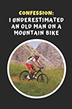 Confession: I Underestimated An Old Man On A Mountain Bike: Mountain Biking Novelty Lined Notebook / Journal To Write In Perfect Gift Item (6 x 9 inches)