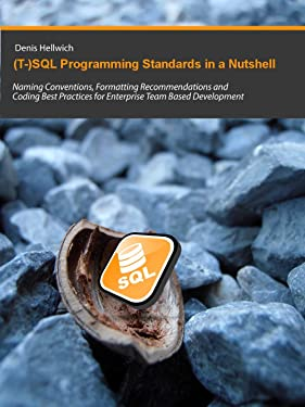 (T-)SQL Programming Standards in a Nutshell: Naming Conventions, Formatting Recommendations and Coding Best Practices for Enterprise Team Based Development